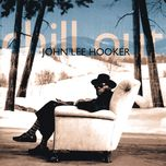 chill out - john lee hooker