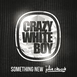 something new (single)  - crazy white boy