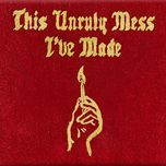 this unruly mess i've made - macklemore, ryan lewis