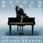 over and over again (elephante uptempo radio version) (single)  - nathan sykes, ariana grande