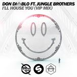 i'll house you (vip mix edit) (single)  - don diablo, jungle brothers