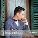 khong can thiet remix - lam temboys