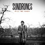 kill me baby (single)  - sundrones