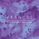 don't worry about me (billon remix) (single)  - frances