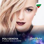 if love was a crime (eurovision 2016 - bulgaria) (single)  - poli genova