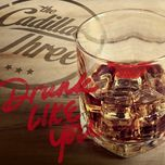 drunk like you (single)  - the cadillac three