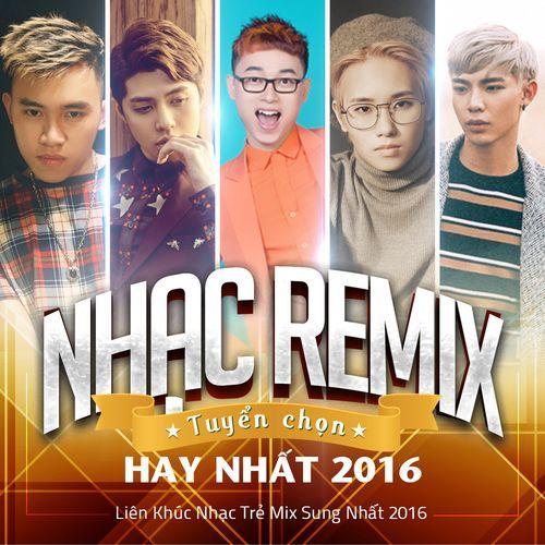Nhạc Remix Tuyển Chọn Hay Nhất