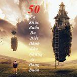 50 ca khuc buon da diet danh cho nhung ai dang buon - v.a