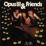 opus iii & friends - opus iii & friends
