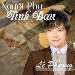 nguoi phu tinh dau - le phuong