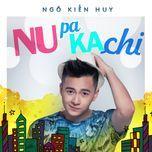 nupakachi (single) - ngo kien huy