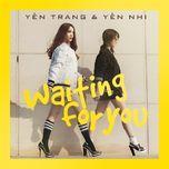 waiting for you (single) - yen trang, yen nhi