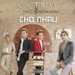 giai thoat cho nhau (single) - hkt, phuong chi bao