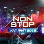 nonstop hay nhat 2016 - dj