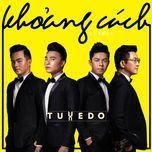 khoang cach (single) - tuxedo band