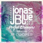 perfect strangers (single) - jonas blue, jp cooper