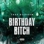 birthday bitch (single) - trap beckham