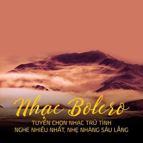 Nhạc Bolero - Tuyển Chọn Nhạc Trữ Tình Nghe Nhiều, Nhẹ Nhàng Sâu Lắng