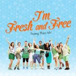 i'm fresh and free (single) - truong thao nhi