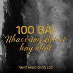 100 ca khuc nhac vang bolero noi bat - nhac vang chon loc - v.a
