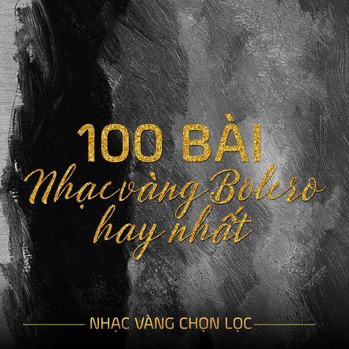 100 Ca Khúc Nhạc Vàng Bolero Nổi Bật - Nhạc Vàng Chọn Lọc