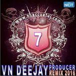 vn deejay producer 2016 (vol. 7) - dj