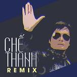 che thanh remix - che thanh