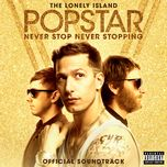 popstar: never stop never stopping (from popstar: never stop never stopping original motion picture soundtrack) - the lonely island