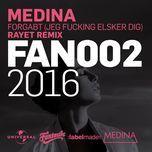 forgabt (jeg fucking elsker dig) (rayet remix) (single) - medina