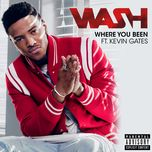 where you been (single) - wash, kevin gates