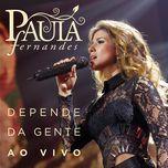 depende da gente (ao vivo) (single) - paula fernandes