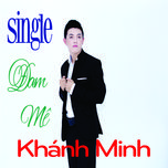 dam me (single) - khanh minh