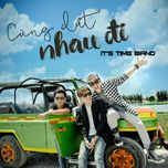 cung dat nhau di (single) - it's time