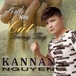 tinh nhu cat trong tay (single) - kannan nguyen