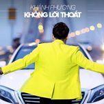 khong loi thoat - khanh phuong