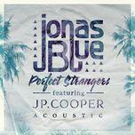 perfect strangers (acoustic single) - jonas blue, jp cooper