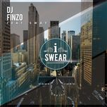 i swear (single) - dj finzo, sway