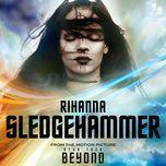 sledgehammer (from the motion picture star trek beyond) (single) - rihanna