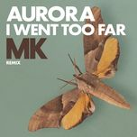 i went too far (mk remix) (single) - aurora