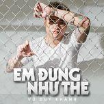 em dung nhu the (single) - vu duy khanh