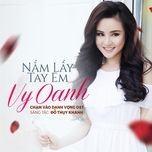 nam lay tay em (cham vao danh vong ost) (single) - vy oanh