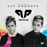 say goodbye (single) - p&p