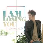 i'm losing you (single) - bui anh tuan