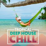 tropical deep house chill - v.a