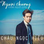 nguoi thuong thanh nguoi dung (single) - chau ngoc hieu
