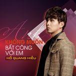 anh khong muon bat cong voi em (single) - ho quang hieu