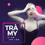 vi em yeu lam (single) - tra my idol