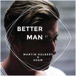 better man (single) - martin hulbert, shaw