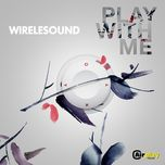 play with me (ep) - wirelesound