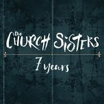 7 years (single) - the church sisters